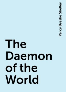 The Daemon of the World, Percy Bysshe Shelley