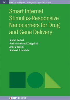 Smart Internal Stimulus-Responsive Nanocarriers for Drug and Gene Delivery, Amir Ghasemi, Mahdi Karimi, Michael R Hamblin, Parham Sahandi Zangabad