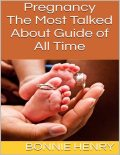 Pregnancy: The Most Talked About Guide of All Time, Bonnie Henry