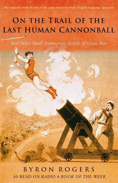 The Last Human Cannonball, Byron Rogers