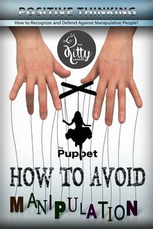 How to Avoid Manipulation Is Not to Become a Puppet? (Positive Thinking): Manipulate People, Mind Control, Selfishness, Energy Vampires, Narcissist (Positive Thinking Book), Tom Brown