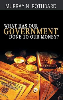 What Has Government Done to Our Money, Murray Rothbard