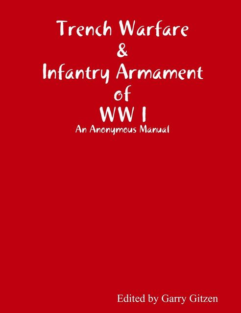 Trench Warfare and Infantry Armament WW I, Garry Gitzen