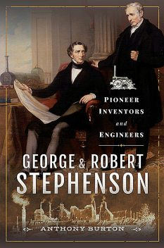 George and Robert Stephenson, Anthony Burton