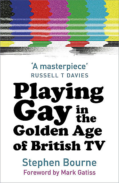 Playing Gay in the Golden Age of British TV, Stephen Bourne