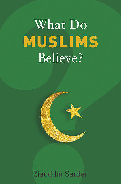 What Do Muslims Believe, Ziauddin Sardar