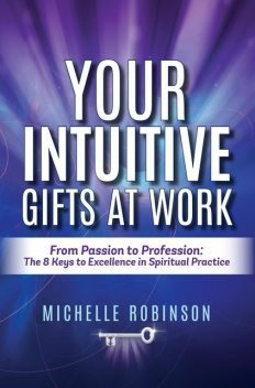 Your Intuitive Gifts At Work: From Passion to Profession, Michelle Robinson
