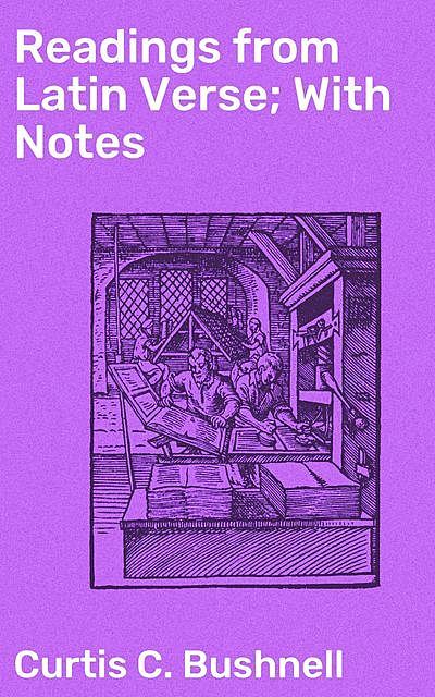 Readings from Latin Verse; With Notes, Curtis C. Bushnell