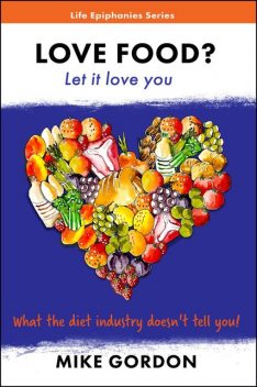 Love Food? Let it love you, Mike Gordon