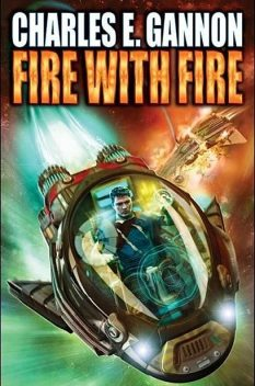 Fire With Fire, Charles E. Gannon