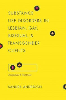 Substance Use Disorders in Lesbian, Gay, Bisexual, and Transgender Clients, Sandra C.Anderson