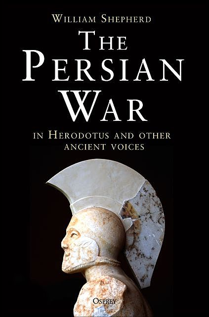 The Persian War in Herodotus and Other Ancient Voices, William Shepherd