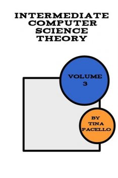 Intermediate Computer Science Theory (Volume, #3), Tina Pacello