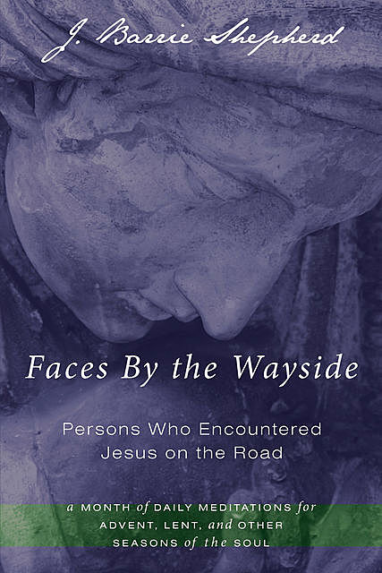Faces By the Wayside—Persons Who Encountered Jesus on the Road, J. Barrie Shepherd