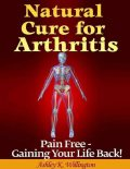 Natural Cure for Arthritis: Pain Free – Gaining Your Life Back!, Ashley K.Willington