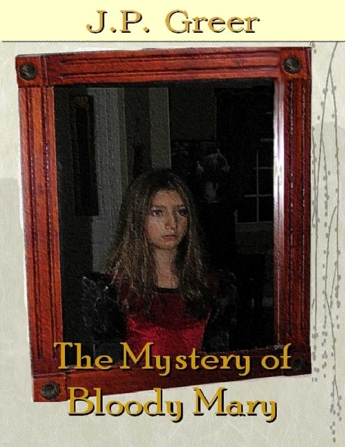 The Mystery of Bloody Mary, J.P.Greer