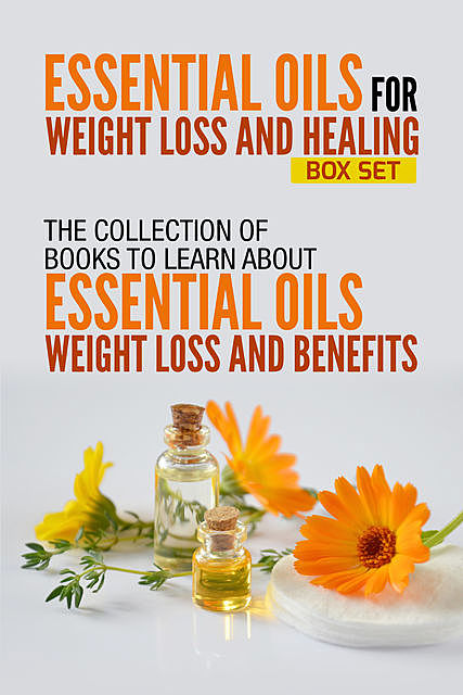 Essential Oils For Weight Loss And Healing, Old Natural Ways