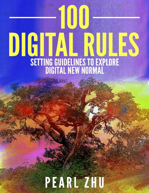 100 Digital Rules: Setting Guidelines to Explore Digital New Normal, Pearl Zhu
