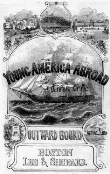 Outward Bound / Or, Young America Afloat, Oliver Optic