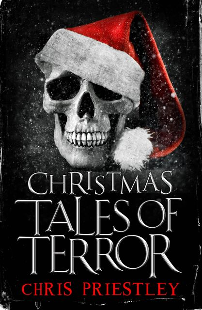 Christmas Tales of Terror, Chris Priestley