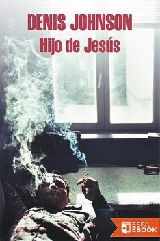 Hijo de Jesús, Denis Johnson