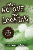 When No One Was Looking, Rosemary Wells
