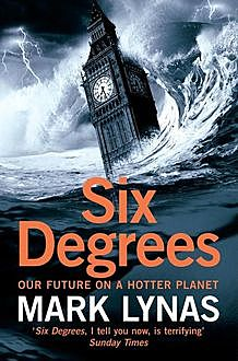 Six Degrees: Our Future on a Hotter Planet, Mark Lynas