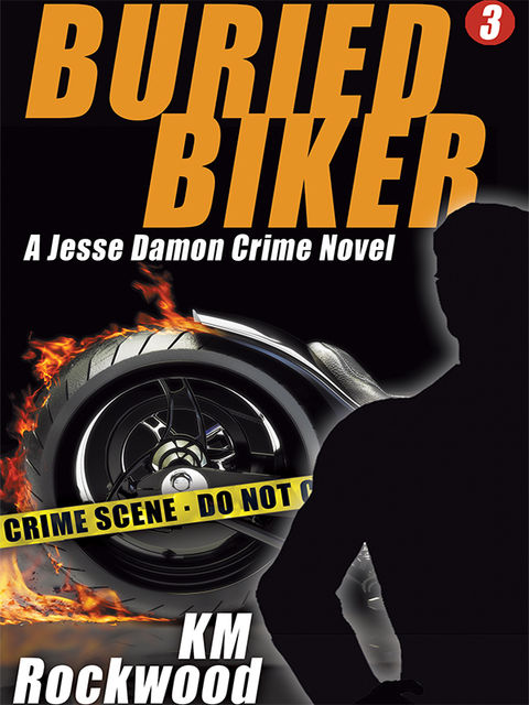 Buried Biker: Jesse Damon Crime Novel, #3, KM Rockwood