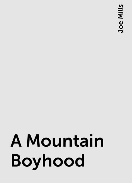 A Mountain Boyhood, Joe Mills