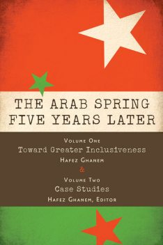The Arab Spring Five Years Later: Vol. 1 & Vol. 2, Hafez Ghanem