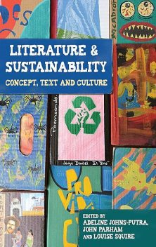 Literature and sustainability, Adeline Johns-Putra, John Parham, Louise Squire