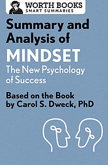 Summary and Analysis of Mindset: The New Psychology of Success, Worth Books