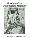 The Case of the Disappearing Magician, Morgan Charles, III