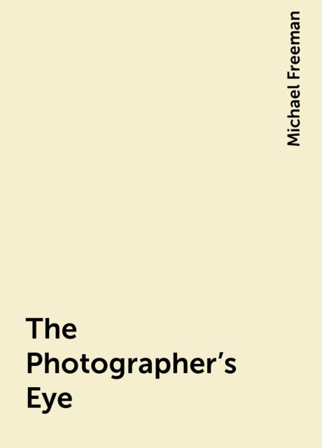 The Photographer's Eye, Michael Freeman