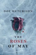 The Roses of May, Dot Hutchison