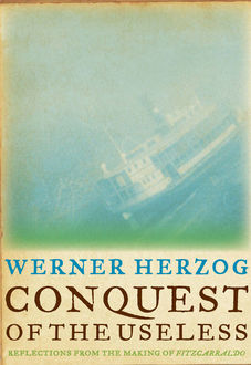 Conquest of the Useless, Werner Herzog