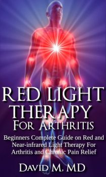 Red Light Therapy For Arthritis, David M