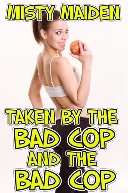 Taken by the bad cop and the bad cop, Misty Maiden