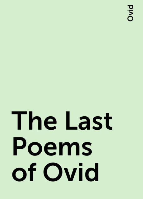 The Last Poems of Ovid, Ovid
