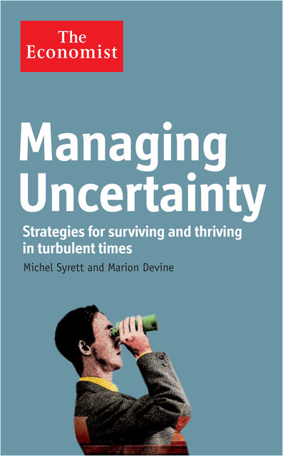 The Economist: Managing Uncertainty, Marion Devine, Michel Syrett