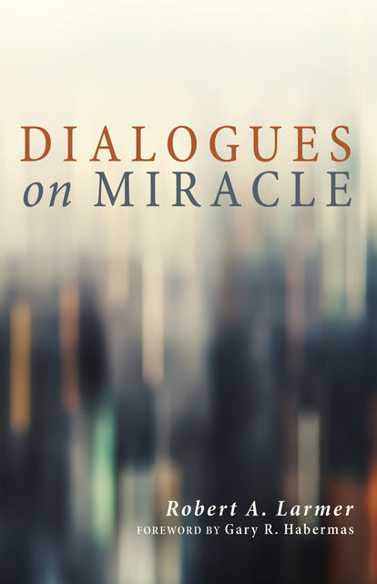 Dialogues on Miracle, Robert A. Larmer