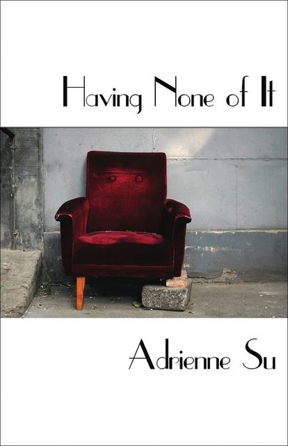 Having None of It, Adrienne Su