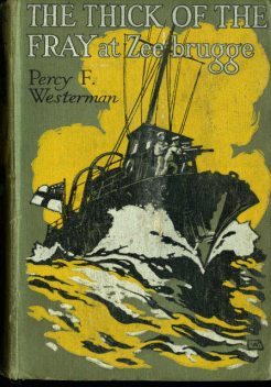 The Thick of the Fray at Zeebrugge, April 1918, Percy Westerman