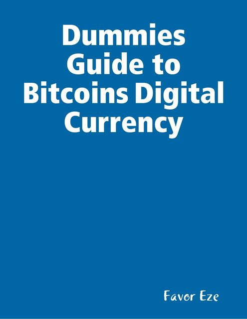 Dummies Guide to Bitcoins Digital Currency, Favor Eze