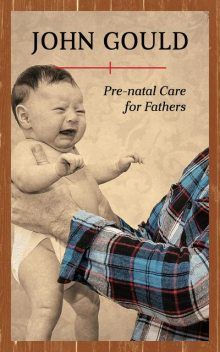 Pre-Natal Care for Fathers, John Gould