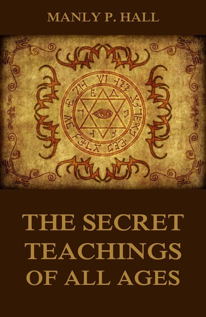 Secret Teachings of All Ages, Manly P.Hall