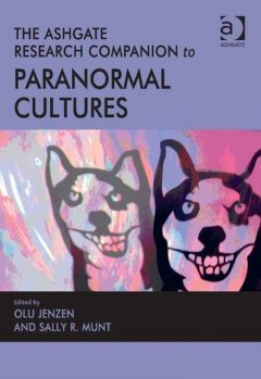The Ashgate Research Companion to Paranormal Cultures, Sally R Munt, Olu Jenzen
