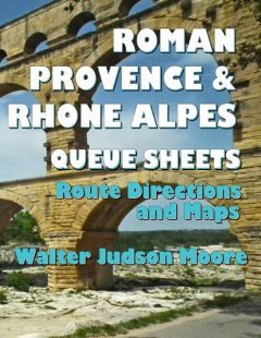 Roman Provence & Rhone Alpes Queue Sheets: Route Directions and Maps, Walter Judson Moore