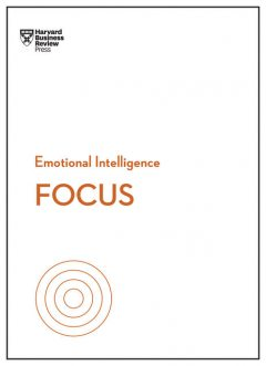 Focus (HBR Emotional Intelligence Series), Daniel Goleman, Harvard Business Review, Amy Jen Su, Rasmus Hougaard, Heidi Grant