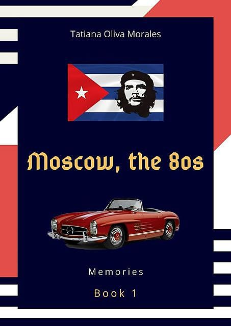 Moscow, the 80s. Book 1. Memories, Tatiana Oliva Morales